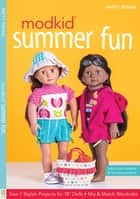 "MODKID® Summer Fun - Sew 7 Stylish Projects for 18"" Dolls • Mix & Match Wardrobe ebook by Patty Young"