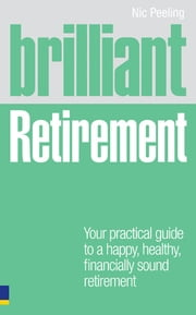 Brilliant Retirement - Everything you need to know and do to make the most of your golden years ebook by Dr Nic Peeling
