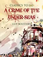 A Crime of the Under-Seas ebook by Guy Boothby