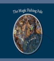 The Magic Fishing Pole ebook by J. F. French VII