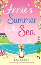 Annie's Summer by the Sea - The perfect laugh out loud romantic comedy ebook by Liz Eeles