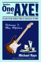 Number One with an Axe! A Look at the Guitar's Role in America's #1 Hits ebook by Michael Rays