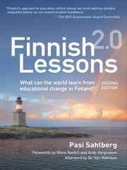 Finnish Lessons 2.0 - What Can the World Learn from Educational Change in Finland?, Second Edition ebook by Pasi Sahlberg