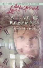 A Time to Remember (Mills & Boon Love Inspired) ebook by Lois Richer