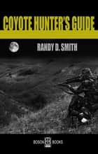 Coyote Hunter's Guide ebook by Randy D.  Smith