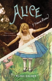 Alice I Have Been - A Novel ebook by Melanie Benjamin