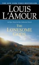 The Lonesome Gods - An Epic Novel of the California Desert ebook by Louis L'Amour