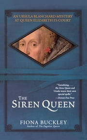 The Siren Queen - An Ursula Blanchard Mystery at Queen Elizabeth I's ebook by Fiona Buckley