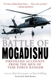 The Battle of Mogadishu - First Hand Accounts From the Men of Task Force Ranger ebook by Matt Eversmann,Dan Schilling