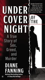 Under Cover of the Night - A True Story of Sex, Greed and Murder ebook by Diane Fanning
