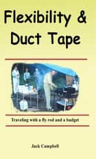 Flexibility & Duct Tape ebook by Jack Campbell