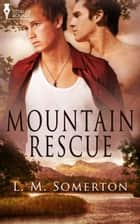 Mountain Rescue ebook by L.M. Somerton