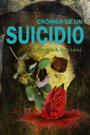 Crónica de un suicidio ebook by Franklin Díaz Lárez