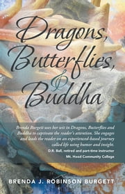 Dragons, Butterflies, and Buddha ebook by Brenda J. Robinson Burgett