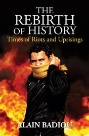 The Rebirth of History - Times of Riots and Uprisings ebook by Alain Badiou,Gregory Elliott