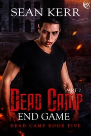 Dead Camp 5, The End Game part 2 ebook by Sean Kerr