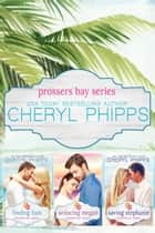 Prossers Bay Series : Boxed Set Books 1-3 - Prossers Bay Series ebook by Cheryl Phipps