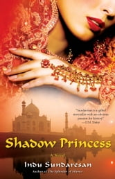 Shadow Princess - A Novel ebook by Indu Sundaresan