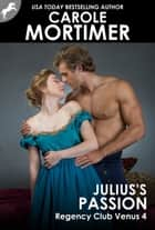 Julius's Passion (Regency Club Venus 4) ebook by Carole Mortimer