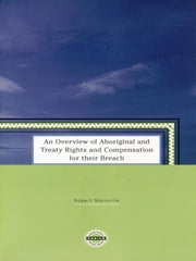 An Overview of Aboriginal and Treaty Rights and Compensation for their Breach ebook by Robert Mainville