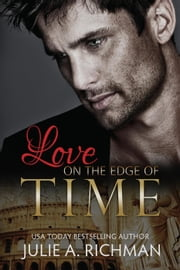 Love on the Edge of Time ebook by Julie A. Richman