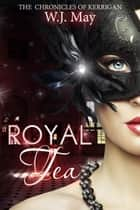 Royal Tea ebook by W.J. May