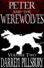 Peter And The Werewolves (Volume Two) - Peter And The Monsters, #2 ebook by Darren Pillsbury