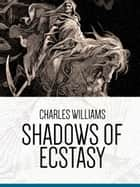 Shadows of Ecstasy ebook by Charles Williams
