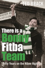 There is a Bonny Fitba Team - Fifty Years on the Hibee Highway ebook by Ted Brack