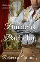 The Burdens of a Bachelor ebook by Rebecca Connolly