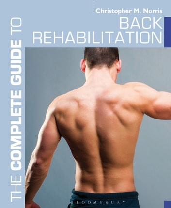 The Complete Guide to Back Rehabilitation ebook by Christopher M. Norris