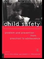 Child Safety: Problem and Prevention from Pre-School to Adolescence - A Handbook for Professionals ebook by Bill Gillham,James Thompson