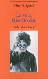 La vera Miss Brodie ebook by Muriel Spark