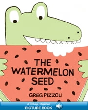 Watermelon Seed, The - A Hyperion Read-Along ebook by Greg Pizzoli,Greg Pizzoli