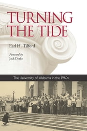 Turning the Tide - The University of Alabama in the 1960s ebook by Earl H. Tilford,Jack Drake