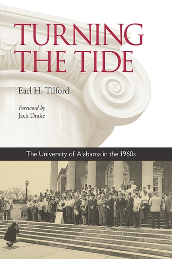 Turning the Tide - The University of Alabama in the 1960s ebook by Earl H. Tilford
