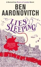 Lies Sleeping - The New Bestselling Rivers of London novel eBook by Ben Aaronovitch