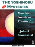 The Yoshinobu Mysteries: Volume 2 ebook by John. A.  Broussard