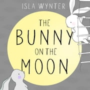 The Bunny on the Moon audiobook by Isla Wynter