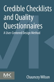 Credible Checklists and Quality Questionnaires - A User-Centered Design Method ebook by Chauncey Wilson