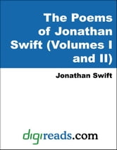 The Poems of Jonathan Swift (Volumes I and II) ebook by Swift, Jonathan