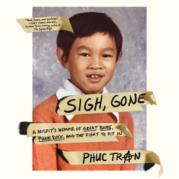 Sigh, Gone - A Misfit's Memoir of Great Books, Punk Rock, and the Fight to Fit In audiobook by Phuc Tran