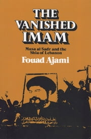 The Vanished Imam - Musa al Sadr and the Shia of Lebanon ebook by Fouad Ajami