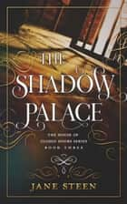 The Shadow Palace ebook by Jane Steen