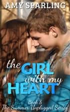 The Girl with my Heart - Summer Unplugged, #8 ebook by Amy Sparling
