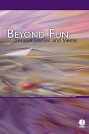 Beyond Fun: Serious Games And Learning ebook by Drew Davidson et al.