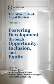 The World Bank Legal Review, Volume 5 - Fostering Development through Opportunity, Inclusion, and Equity ebook by Hassane Cisse,N. R. Madhava Menon,Marie-Claire Cordonier Segger,Vincent O. Nmehielle