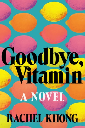 Goodbye, Vitamin - A Novel ebook by Rachel Khong
