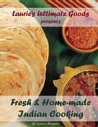Laurie's Ultimate Goods presents Fresh and Home-made Indian Cooking ebook by Laurie Stewart