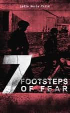 7 FOOTSTEPS OF FEAR - Slavery's Pleasant Homes, The Quadroons, Charity Bowery, The Emancipated Slaveholders, Anecdote of Elias Hicks, The Black Saxons & Jan and Zaida ebook by Lydia Maria Child